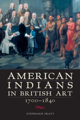 American Indians in British Art By Pratt, Stephanie
